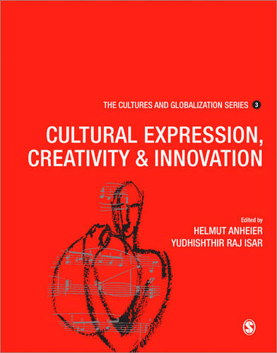 Cultures and Globalization: Cultural Expression, Creativity and Innovation - The Cultures and Globalization Series (Paperback)