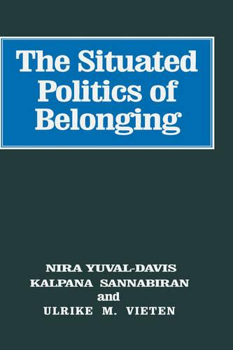 The Situated Politics of Belonging - Sage Studies in International Sociology (Hardback)