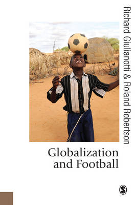Globalization and Football - Published in association with Theory, Culture & Society (Paperback)