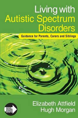 Living with Autistic Spectrum Disorders: Guidance for Parents, Carers and Siblings - Autistic Spectrum Disorder Support Kit (Paperback)
