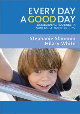 Every Day a Good Day: Establishing Routines in Your Early Years Setting (Paperback)