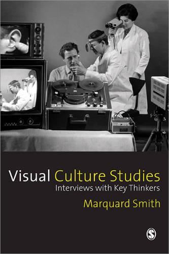 Visual Culture Studies: Interviews with Key Thinkers (Hardback)