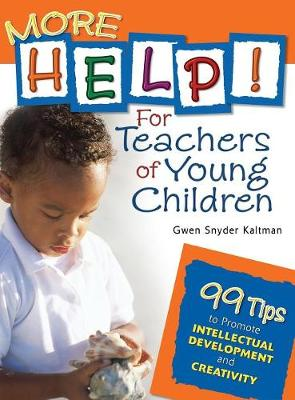 More Help! For Teachers of Young Children: 99 Tips to Promote Intellectual Development and Creativity (Hardback)