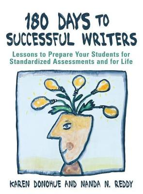 180 Days to Successful Writers: Lessons to Prepare Your Students for Standardized Assessments and for Life (Hardback)