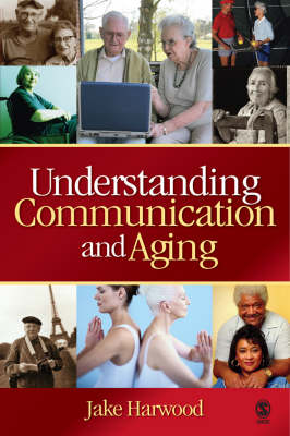 Understanding Communication and Aging: Developing Knowledge and Awareness (Paperback)