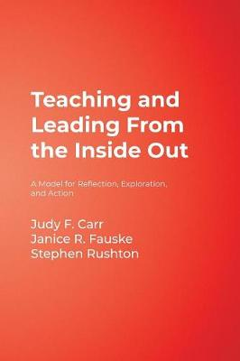 Teaching and Leading From the Inside Out: A Model for Reflection, Exploration, and Action (Paperback)