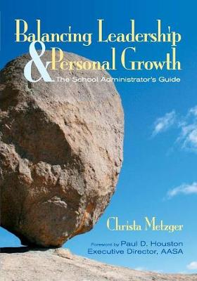 Balancing Leadership and Personal Growth: The School Administrator's Guide (Paperback)
