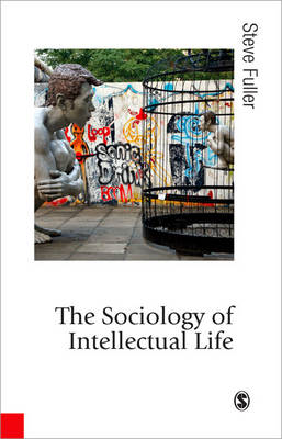 The Sociology of Intellectual Life: The Career of the Mind in and Around Academy - Published in association with Theory, Culture & Society (Hardback)