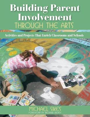 Building Parent Involvement Through the Arts: Activities and Projects That Enrich Classrooms and Schools (Paperback)