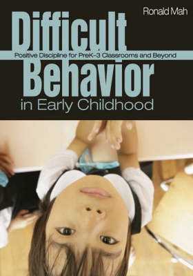 Difficult Behavior in Early Childhood: Positive Discipline for PreK-3 Classrooms and Beyond (Paperback)