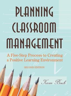 Planning Classroom Management: A Five-Step Process to Creating a Positive Learning Environment (Hardback)