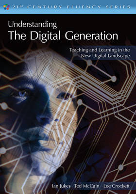 Understanding the Digital Generation: Teaching and Learning in the New Digital Landscape - The 21st Century Fluency Series (Paperback)