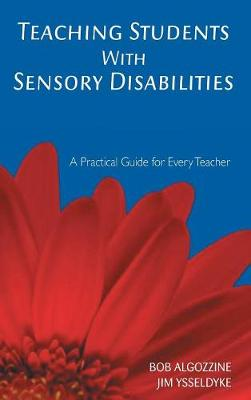 Teaching Students With Sensory Disabilities: A Practical Guide for Every Teacher (Hardback)