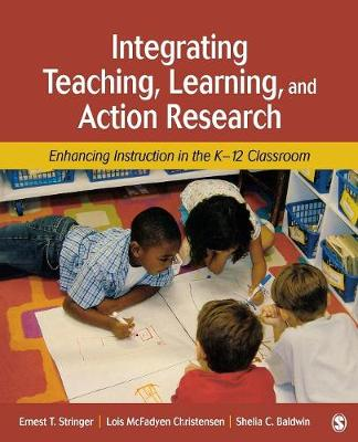 Integrating Teaching, Learning, and Action Research: Enhancing Instruction in the K-12 Classroom (Paperback)