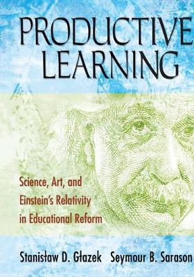 Productive Learning: Science, Art, and Einstein's Relativity in Educational Reform (Paperback)