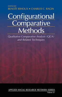 Configurational Comparative Methods: Qualitative Comparative Analysis (QCA) and Related Techniques - Applied Social Research Methods (Paperback)