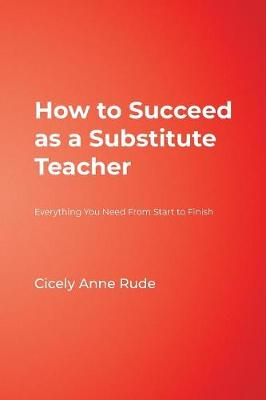How to Succeed as a Substitute Teacher: Everything You Need From Start to Finish (Paperback)