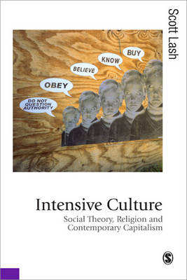 Intensive Culture: Social Theory, Religion & Contemporary Capitalism - Published in association with Theory, Culture & Society (Paperback)