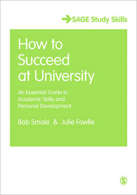 How to Succeed at University: An Essential Guide to Academic Skills and Personal Development - Sage Study Skills Series (Paperback)