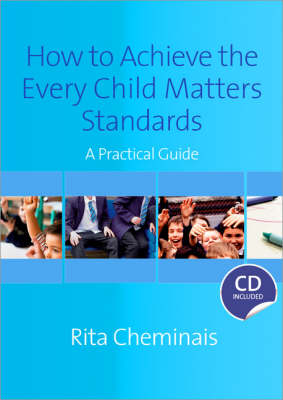 How to Achieve the Every Child Matters Standards: A Practical Guide (Paperback)
