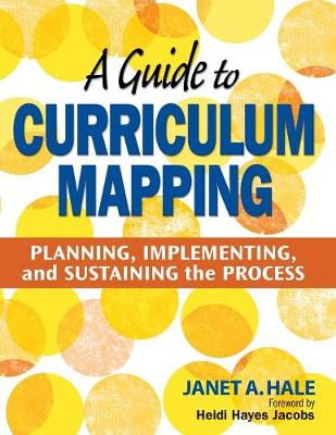 A Guide to Curriculum Mapping: Planning, Implementing, and Sustaining the Process (Paperback)