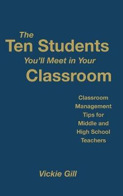 The Ten Students You'll Meet in Your Classroom: Classroom Management Tips for Middle and High School Teachers (Hardback)