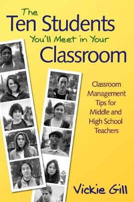 The Ten Students You'll Meet in Your Classroom: Classroom Management Tips for Middle and High School Teachers (Paperback)