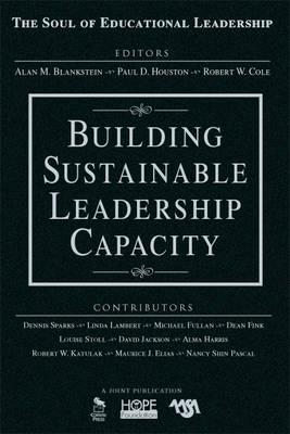 Building Sustainable Leadership Capacity - The Soul of Educational Leadership Series (Hardback)