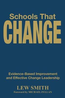Schools That Change: Evidence-Based Improvement and Effective Change Leadership (Hardback)
