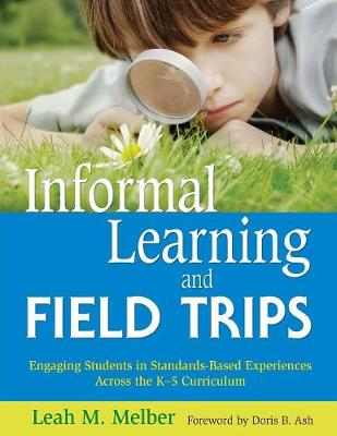 Informal Learning and Field Trips: Engaging Students in Standards-Based Experiences Across the K-5 Curriculum (Paperback)