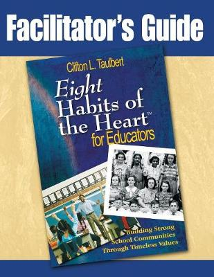 Facilitator's Guide : Eight Habits of the Heart for Educators: Building Strong School Communities Through Timeless Values (Paperback)