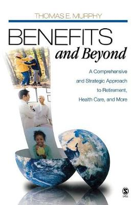 Benefits and Beyond: A Comprehensive and Strategic Approach to Retirement, Health Care, and More (Hardback)