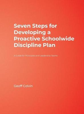 Seven Steps for Developing a Proactive Schoolwide Discipline Plan: A Guide for Principals and Leadership Teams (Hardback)