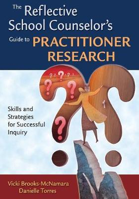 The Reflective School Counselor's Guide to Practitioner Research: Skills and Strategies for Successful Inquiry (Paperback)