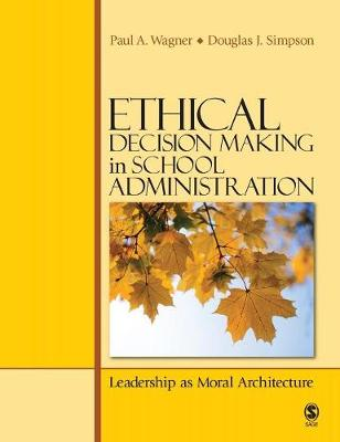 Ethical Decision Making in School Administration: Leadership as Moral Architecture (Hardback)