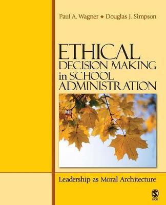 Ethical Decision Making in School Administration: Leadership as Moral Architecture (Paperback)