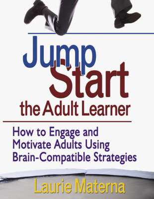 Jump-Start the Adult Learner: How to Engage and Motivate Adults Using Brain-Compatible Strategies (Paperback)