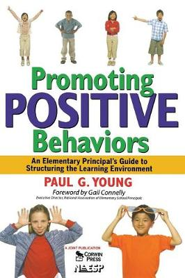 Promoting Positive Behaviors: An Elementary Principal's Guide to Structuring the Learning Environment (Hardback)