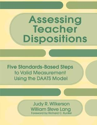 Assessing Teacher Dispositions: Five Standards-Based Steps to Valid Measurement Using the DAATS Model (Paperback)
