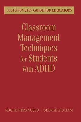 Classroom Management Techniques for Students With ADHD: A Step-by-Step Guide for Educators (Hardback)