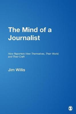 The Mind of a Journalist: How Reporters View Themselves, Their World, and Their Craft (Paperback)