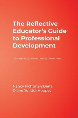 The Reflective Educator's Guide to Professional Development: Coaching Inquiry-Oriented Learning Communities (Hardback)