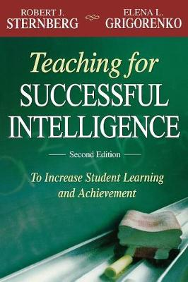 Teaching for Successful Intelligence: To Increase Student Learning and Achievement (Hardback)