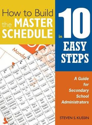 How to Build the Master Schedule in 10 Easy Steps: A Guide for Secondary School Administrators (Hardback)