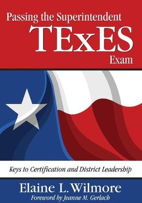 Passing the Superintendent TExES Exam: Keys to Certification and District Leadership (Paperback)