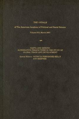 NAFTA and Beyond: Alternative Perspectives in the Study of Global Trade and Development - The ANNALS of the American Academy of Political and Social Science Series (Hardback)