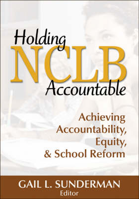 Holding NCLB Accountable: Achieving Accountability, Equity, & School Reform (Paperback)