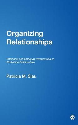 Organizing Relationships: Traditional and Emerging Perspectives on Workplace Relationships (Hardback)