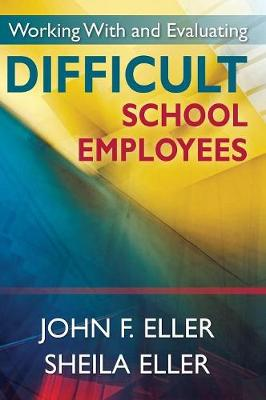 Working With and Evaluating Difficult School Employees (Hardback)