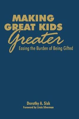 Making Great Kids Greater: Easing the Burden of Being Gifted (Hardback)